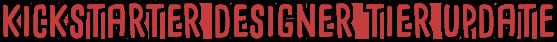 kickstarter-designer-tier-update.png